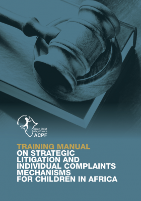 Training Manual on Strategic Litigation and Individual Complaints Mechanisms for Children in Africa