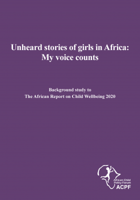 Unheard stories of girls in Africa: My voice counts (Background study to The African Report on Child Wellbeing 2020)